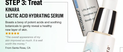 """Step 3: Treat Kinara Lactic Acid Hydrating Serum Shopper's Choice Boasts a bevy of potent acids and soothing botanicals to gently reveal a healthy new layer of skin.  """"The overall appearance of my skin improved so much. It is well worth the money."""" –From Chicago, IL $75 Shop Now>>"""