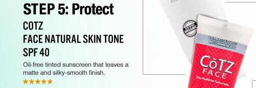 """Step 5: Protect CoTZ Face Natural Skin Tone SPF 40 Shopper's Choice Oil-free tinted sunscreen that leaves a matte and silky-smooth finish.  """"My skin seems to be getting better with each use. Covers imperfections and has a great SPF coverage."""" –From Chicago, IL $19.99 Shop Now>>"""