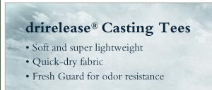 drirelease  Casting Tees  - • Soft and super lightweight • Quick-dry fabric • Fresh Guard for odor resistence