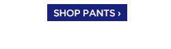 SHOP PANTS ›