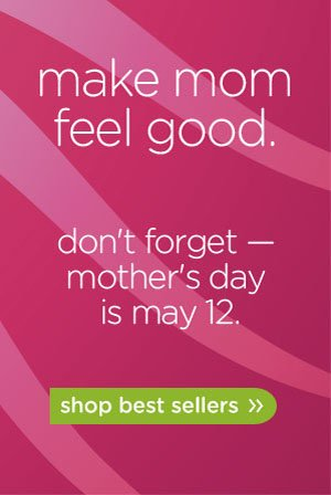 make mom feel good. don't forget — mother's day is may 12. shop best sellers