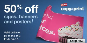 50% off  signs, banners and posters†. Valid online or by phone only. Ends  5/4/13. Shop now.