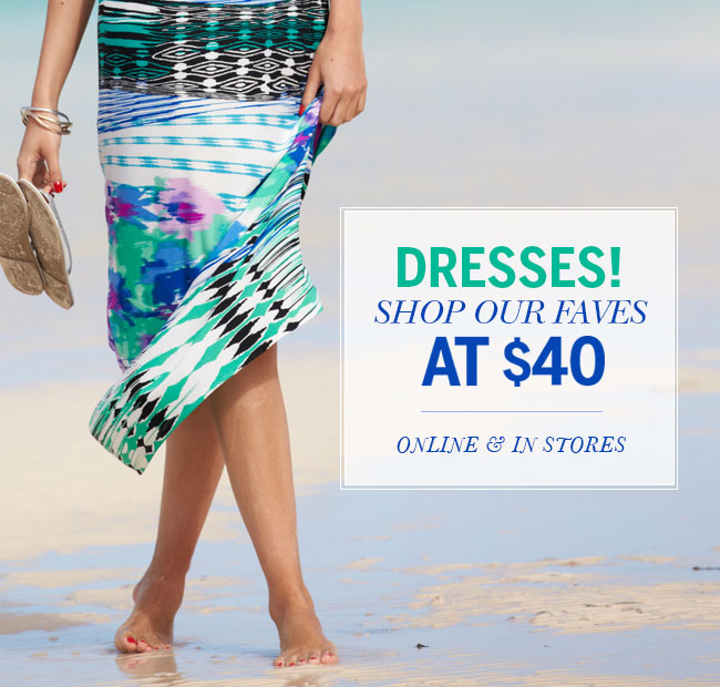 Dresses - Shop our faves at $40 online & in stores!