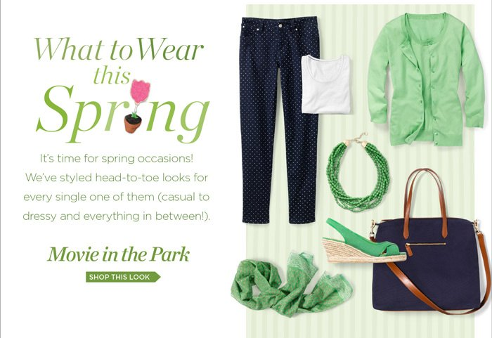 What to wear this Spring. It's time for spring occasions! We've styled head-to-toe looks for every single one of them (casual to dressy and everything in between). Movie in the Park. Shop this Look.