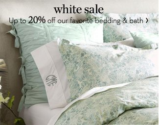 WHITE SALE - Up to 20% off our favorite bedding & bath