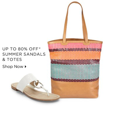 Up To 80% Off* Summer Sandals & Totes