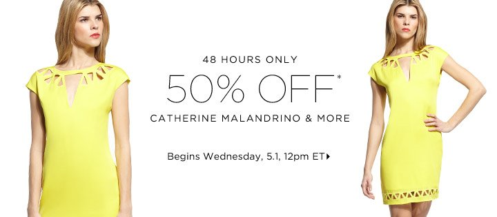 50% Off* Catherine Malandrino & More…Shop Now