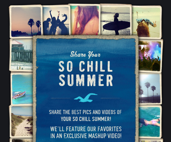 SHARE YOUR SO CHILL SUMMER SHARE THE BEST PICS AND VIDEOS OF YOUR SO CHILL SUMMER! WE'LL FEATURE OUR FAVORITES IN AN EXCLUSIVE MASHUP VIDEO!