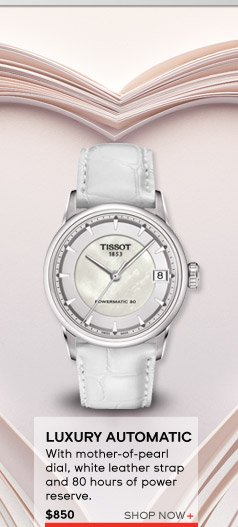 Luxury Automatic - with mother-of-pearl dial, white leather strap and 80 hours of power reserve. $850