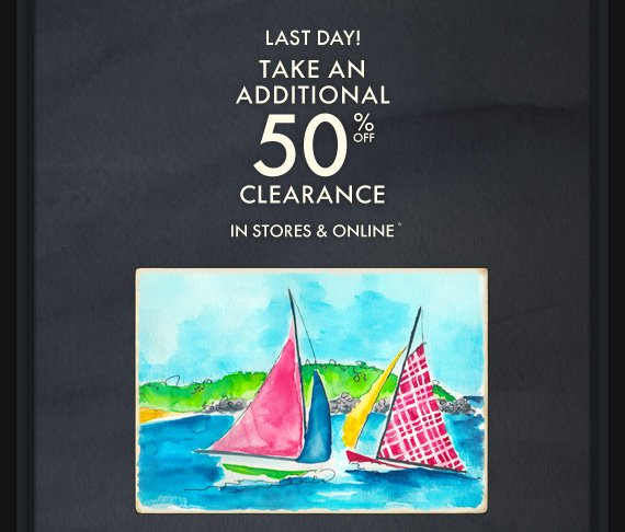 LAST DAY! TAKE AN ADDITIONAL 50% OFF CLEARANCE IN STORES & ONLINE*