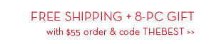 FREE SHIPPING + 8-PC GIFT with $55 & code THEBEST.