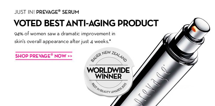 JUST IN! PREVAGE® SERUM. VOTED BEST ANTI-AGING PRODUCT. 94% of women saw a dramatic improvement in skin's overall appearance after just 4 weeks.* SHOP PREVAGE® NOW. BAUER NEW ZEALAND. WORLDWIDE WINNER. BEST IN BEAUTY AWARDS 2013.