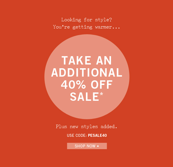 Style? Getting Warmer! Take 40% Off Sale.
