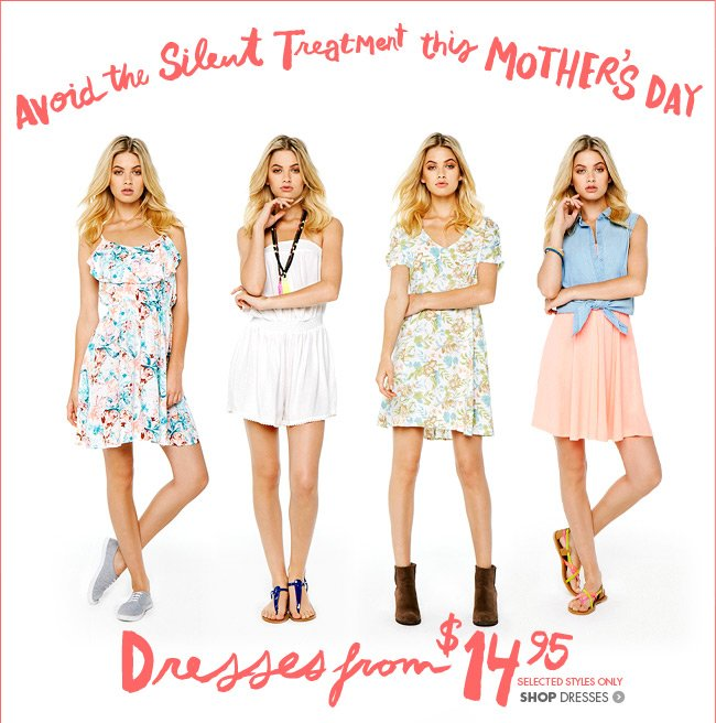Avoid the silent treatment this Mother's Day! Dresses from $14.95