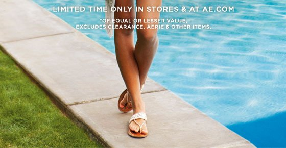Limited Time Only In Stores & At AE.com | *Of Equal Or Lesser Value, Excludes Clearance, Aerie & Other Items.