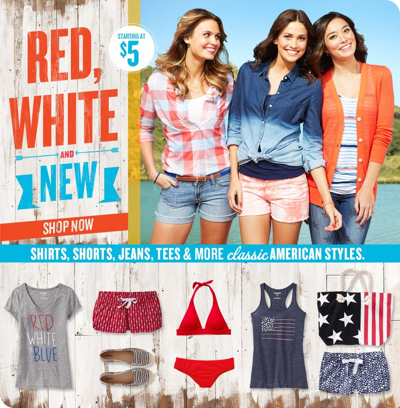RED, WHITE AND NEW | STARTING AT $5 | SHOP NOW | SHIRTS, SHORTS, JEANS, TEES & MORE CLASSIC AMERICAN STYLES.