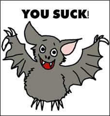You suck!