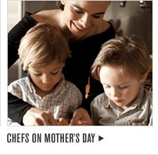 CHEFS ON MOTHER'S DAY