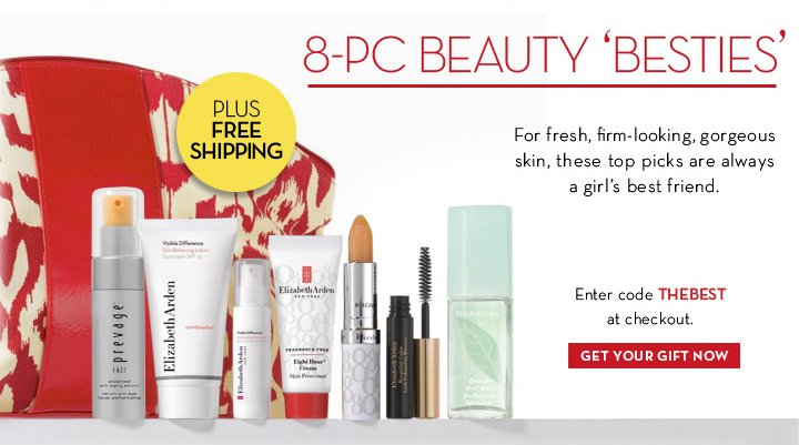 8-PC BEAUTY 'BESTIES' PLUS FREE SHIPPING. For fresh, firm-looking, gorgeous skin, these top picks are always a girl's best friend. Enter code THEBEST at checkout. GET YOUR GIFT NOW.