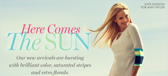 Here Comes The Sun Our new arrivals are bursting with brilliant color,  saturated stripes and retro florals.