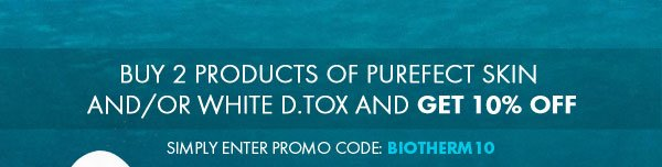 Buy 2 Products of purefect skin and/or white D.TOX and get 10% Off