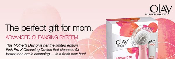 This Mother's Day give her the limited edition Pink Pro-X Cleansing Device that cleanses 6x better than the basic cleansing - in a fresh new hue!