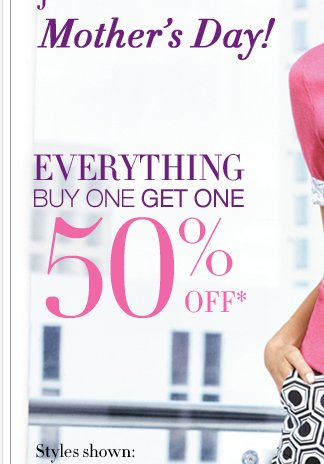 Just in time for Mother's Day: Buy One Get One 50% off EVERYTHING!