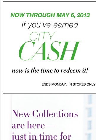 REDEEM YOUR CITY CASH! Now through 5/6, in stores only.