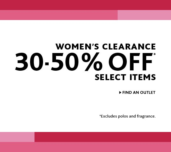 WOMEN'S CLEARANCE 30–50%  OFF* SELECT ITEMS. FIND AN OUTLET