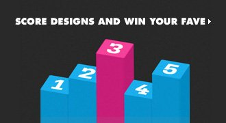 Score designs and win your fave.