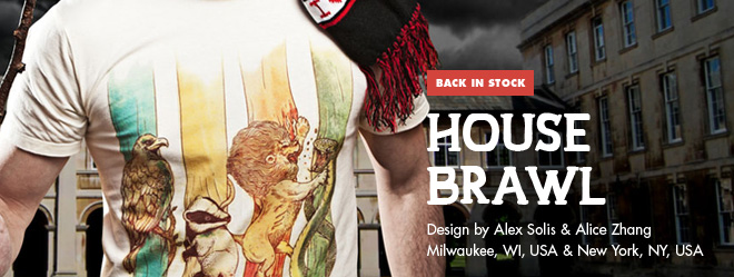 Back in Stock - House Brawl - Design by Alex Solis / Milwaukee, WI, USA