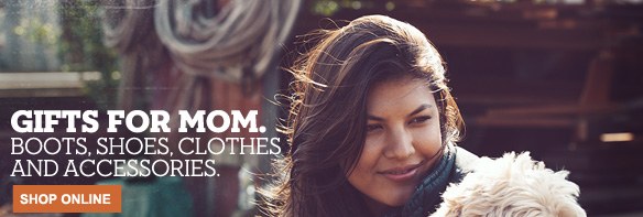 Gifts for Mom. Boots, shoes, clothes and accessories. Shop online