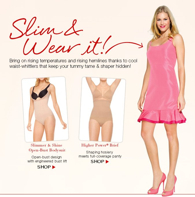 Slim & Wear it! Bring on rising temperatures and rising hemlines in waist-whittlers that keep your tummy tame & shaper hidden! Shop.