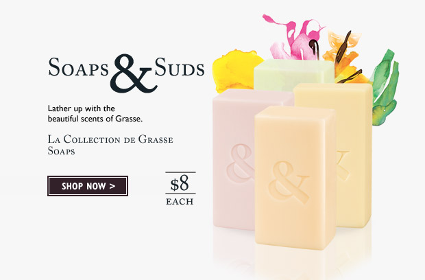 Lather up with the beautiful scents of Grasse. La Collection de Grasse Soaps $8