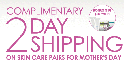 Complimentary 2-Day Shipping on Skin Care Pairs for Mother's Day