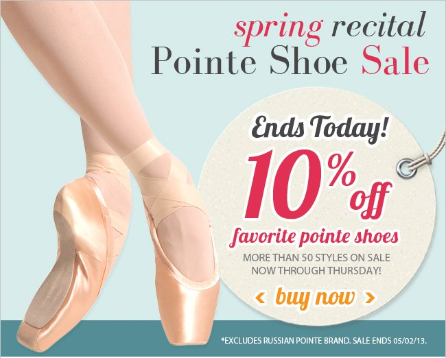 Last day to get 10% off favorite pointe shoes.