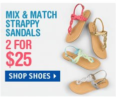 STRAPPY SANDALS 2 FOR  $25