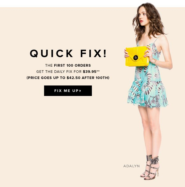 Quick Fix! The First 100 Orders Get The Daily Fix for $39.95**