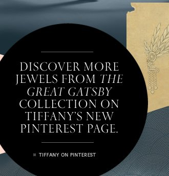 Discover more jewels from The Great Gatsby Collection on Tiffany's new Pinterest page. - TIFFANY ON PINTEREST