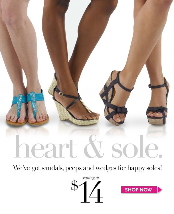 Heart and Sole! We've got Sandals, Peeps and Wedges for HAPPY SOLES! Starting at $14! Shop Now!