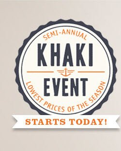 SEMI-ANNUAL KHAKI EVENT – LOWEST PRICES OF THE SEASON – STARTS TODAY!