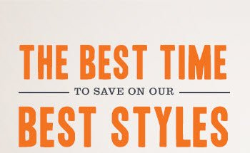 THE BEST TIME TO SAVE ON YOUR BEST STYLES