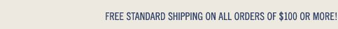 Free Shipping on all orders of $100 or more.