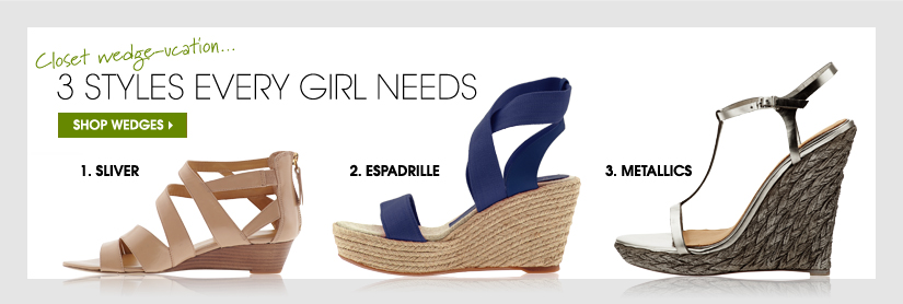 Closet wedge-ucation...3 STYLES EVERY GIRL NEEDS. SHOP WEDGES