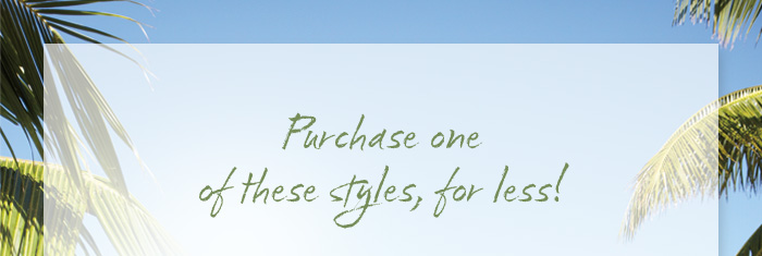 Purchase one of these styles, for less!