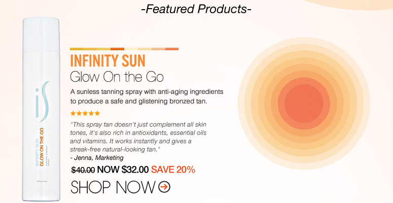 """Shopper's Choice Infinity Sun – Glow On the Go  A sunless tanning spray with anti-aging ingredients to produce a safe and glistening bronzed tan. """"Love this self-tanning spray. I can do it myself and it never leaves streaks. It dry's fast and leaves a great tan."""" – San Clemente, CA $40.00 NOW $32.00 SAVE 20% Shop Now>>"""