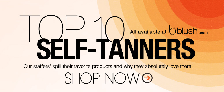 Top 10 Self-Tanners Our staffers' spill their favorite products and why they absolutely love them! Shop Now>>