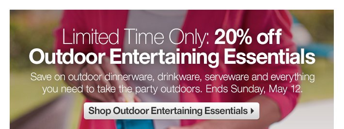 Limited Time Only: 20% off Outdoor  Entertaining Essentials