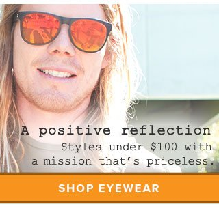 Styles under  $100 with a mission that's priceless. Shop Eyewear