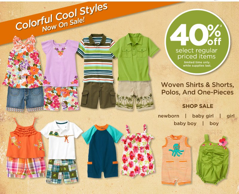 Colorful Cool Styles Now On Sale! 40% Off(2) select regular priced items. Limited time only. While supplies last. Woven Shirts & Shorts, Polos, & One-Pieces.